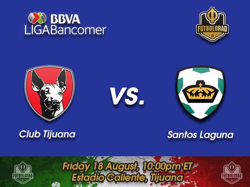 Tijuana vs Santos Laguna – Liga MX Preview