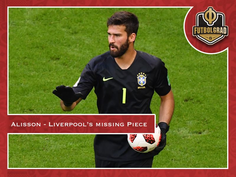 Alisson – The missing piece in Liverpool's puzzle