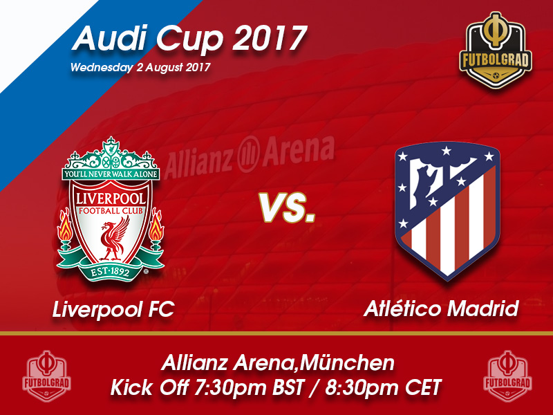 Liverpool vs Atlético Madrid – Audi Cup Preview