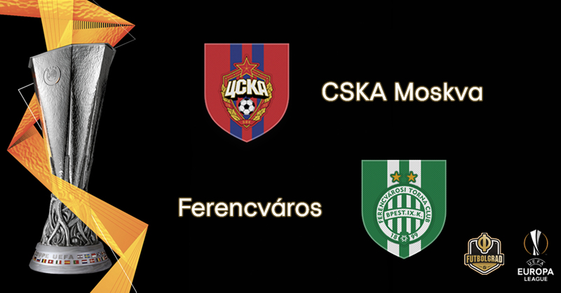 CSKA Moscow vs Ferencváros – Europa League – Preview