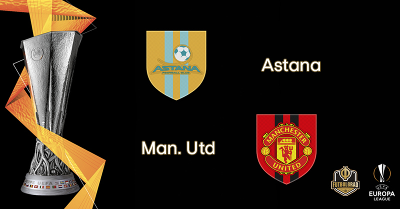 Astana vs Manchester United – Europa League – Preview