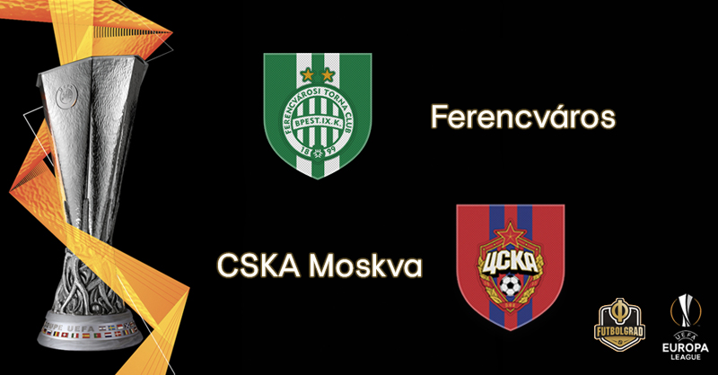 Ferencváros vs CSKA Moscow – Europa League – Preview