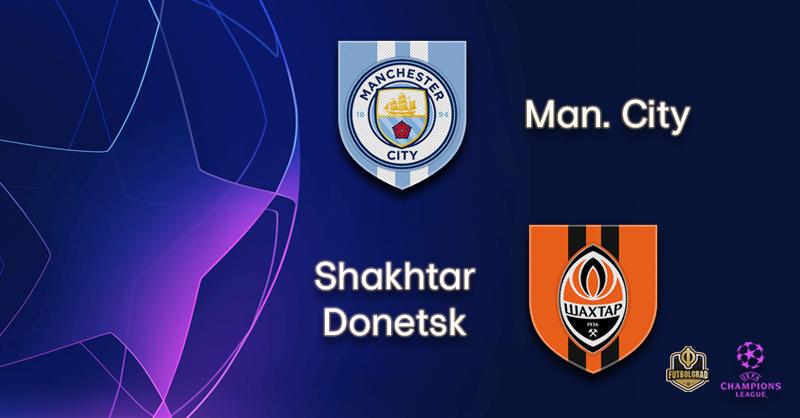 Manchester City vs Shakhtar – Champions League – Preview